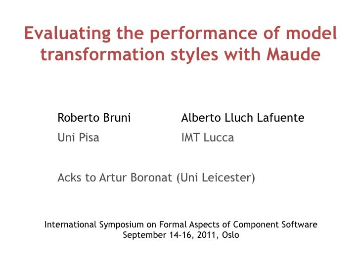 Evaluating the performance of model  transformation styles with Maude     Roberto Bruni               Alberto Lluch Lafuen...