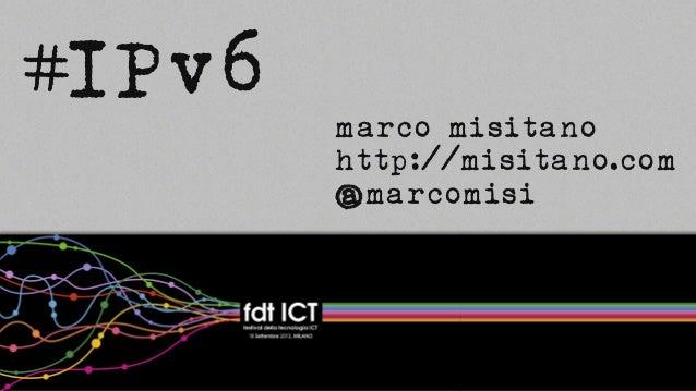 11 marco misitano http://misitano.com @marcomisi IPv6