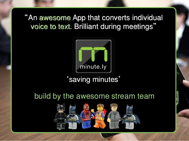 """An awesome App that converts individual voice to text. Brilliant during meetings""  'saving minutes'  build by the awesome..."