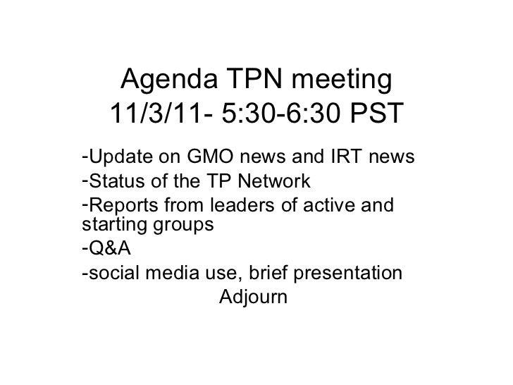 Agenda TPN meeting 11/3/11- 5:30-6:30 PST <ul><li>Update on GMO news and IRT news </li></ul><ul><li>Status of the TP Netwo...