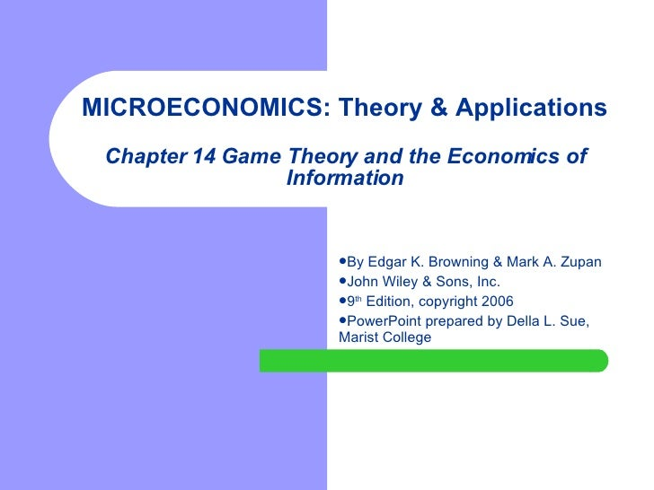 MICROECONOMICS: Theory & Applications Chapter 14 Game Theory and the Economics of Information <ul><li>By Edgar K. Browning...