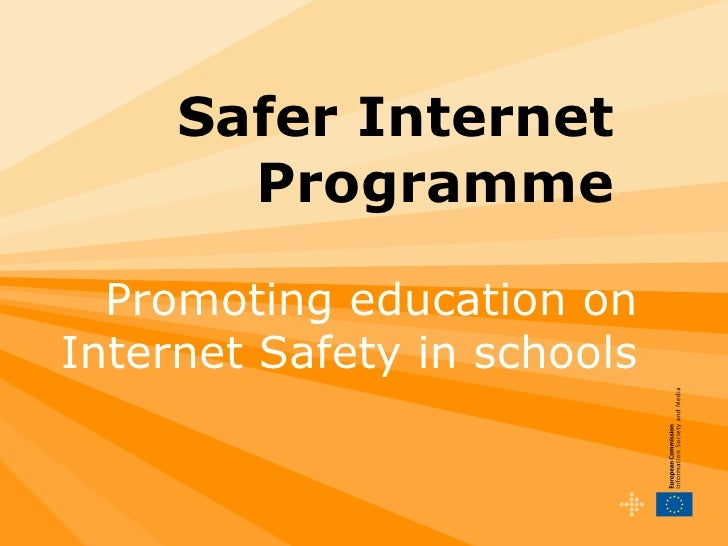 Safer Internet Programme Promoting education on Internet Safety in schools