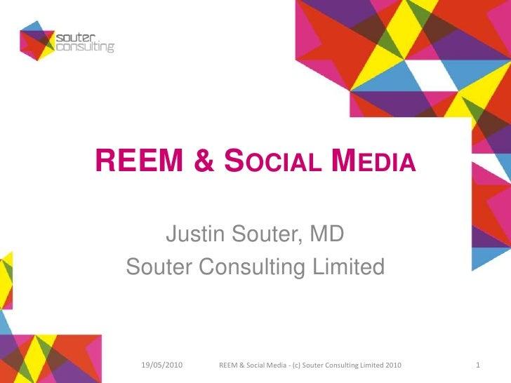 REEM & SOCIAL MEDIA      Justin Souter, MD  Souter Consulting Limited      19/05/2010   REEM & Social Media - (c) Souter C...