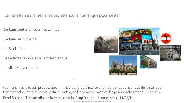 .... Certains contes et récits très connus Certains jeux urbains La Fanfiction Les artistes pionniers de l'Art télématique...
