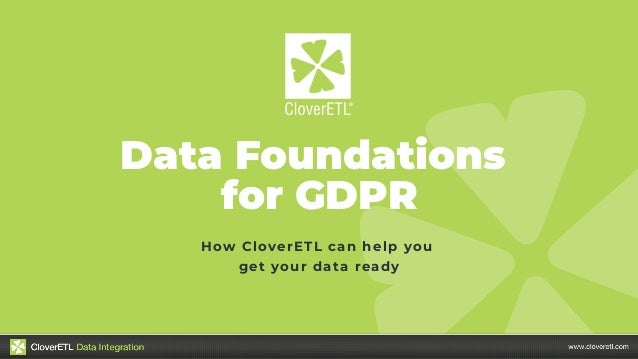 Data Foundations for GDPR How CloverETL can help you get your data ready