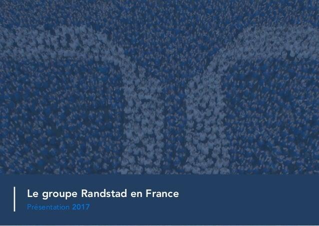 Le groupe Randstad en France Présentation 2017