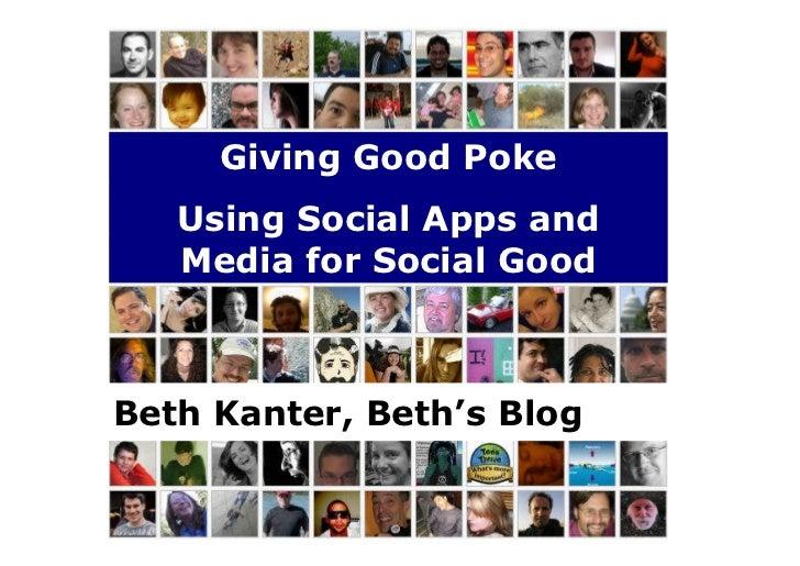 Giving Good Poke    Using Social Apps and    Media for Social Good    Beth Kanter, Beth's Blog