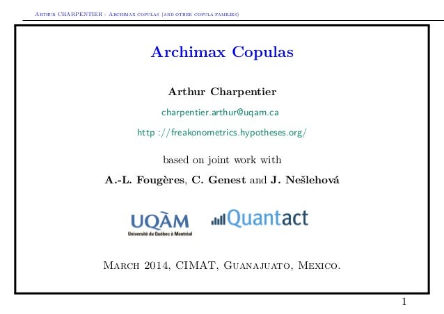 Arthur CHARPENTIER - Archimax copulas (and other copula families)  Archimax Copulas Arthur Charpentier charpentier.arthur@...