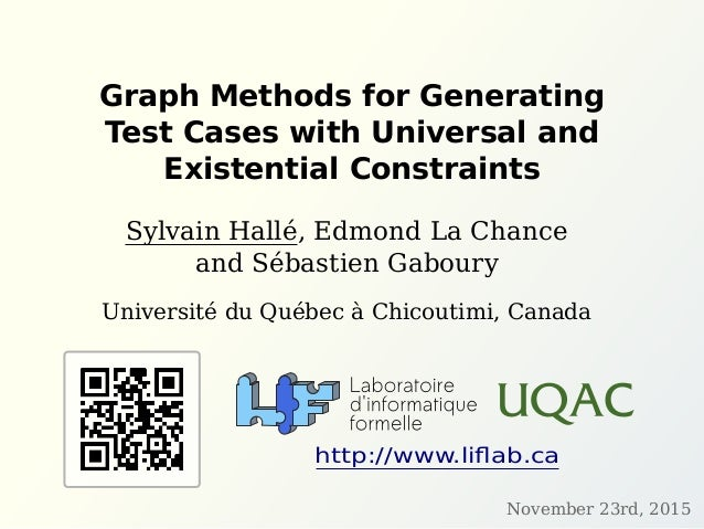Graph Methods for Generating Test Cases with Universal and Existential Constraints Sylvain Hallé, Edmond La Chance and Séb...