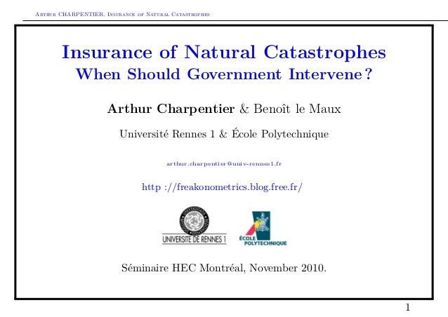 Arthur CHARPENTIER, Insurance of Natural Catastrophes Insurance of Natural Catastrophes When Should Government Intervene ?...