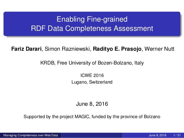 Enabling Fine-grained RDF Data Completeness Assessment Fariz Darari, Simon Razniewski, Radityo E. Prasojo, Werner Nutt KRD...