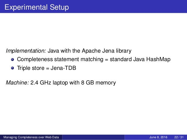 Experimental Setup Implementation: Java with the Apache Jena library Completeness statement matching = standard Java HashM...