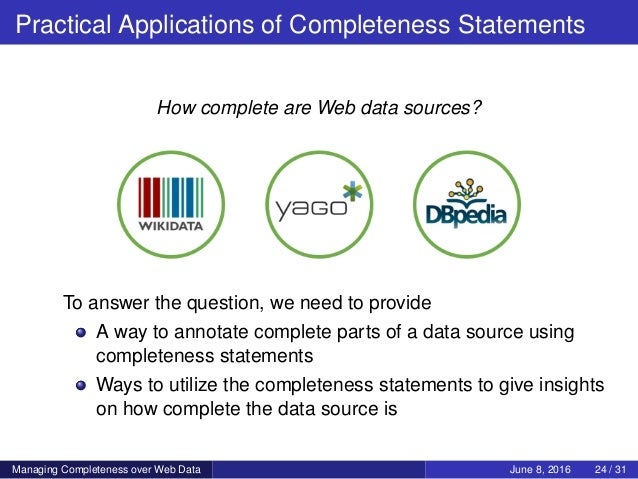 Practical Applications of Completeness Statements How complete are Web data sources? To answer the question, we need to pr...