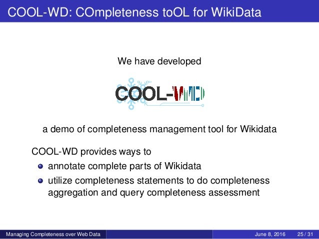 COOL-WD: COmpleteness toOL for WikiData We have developed a demo of completeness management tool for Wikidata COOL-WD prov...