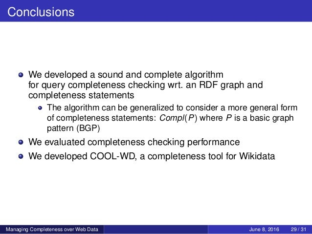 Conclusions We developed a sound and complete algorithm for query completeness checking wrt. an RDF graph and completeness...