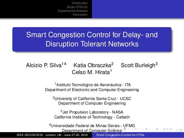 1/ 36 Introduction Smart-DTN-CC Experimental Analysis Conclusion Smart Congestion Control for Delay- and Disruption Tolera...