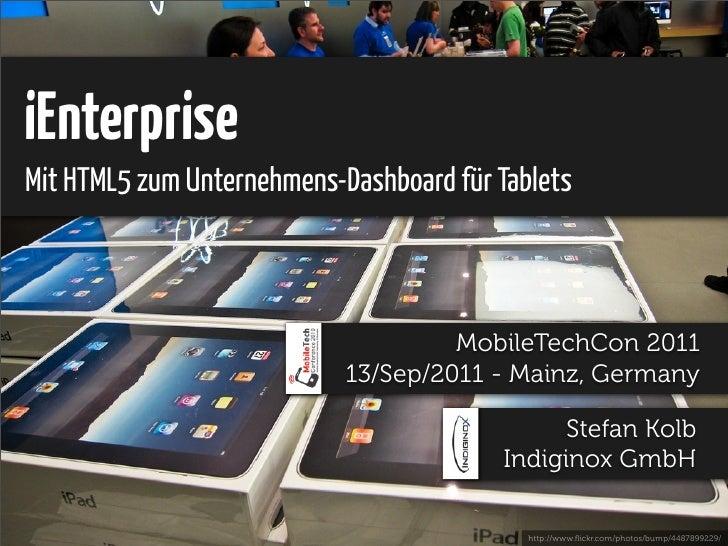 iEnterpriseMit HTML5 zum Unternehmens-Dashboard für Tablets                                     MobileTechCon 2011        ...