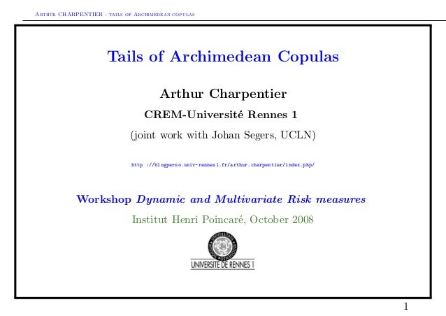 Arthur CHARPENTIER - tails of Archimedean copulas Tails of Archimedean Copulas Arthur Charpentier CREM-Universit´e Rennes ...