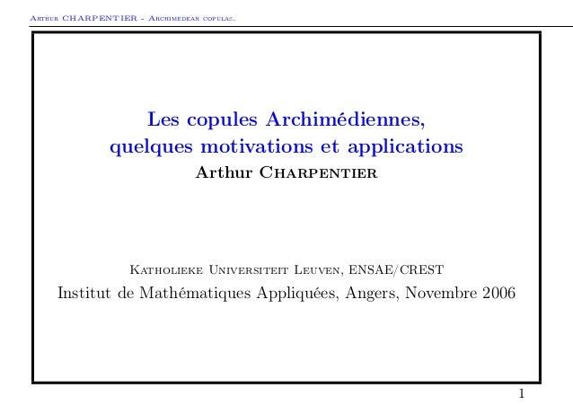 Arthur CHARPENTIER - Archimedean copulas.Les copules Archimédiennes,quelques motivations et applicationsArthur Charpentier...