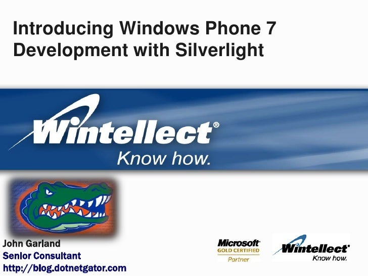 Introducing Windows Phone 7 Development with Silverlight<br />John Garland<br />Senior Consultant<br />http://blog.dotnetg...