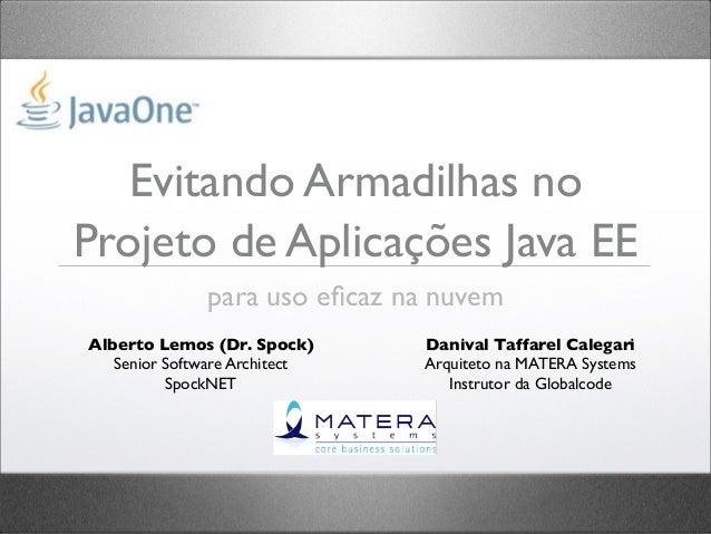 Evitando Armadilhas noProjeto de Aplicações Java EE              para uso eficaz na nuvemAlberto Lemos (Dr. Spock)      Dan...