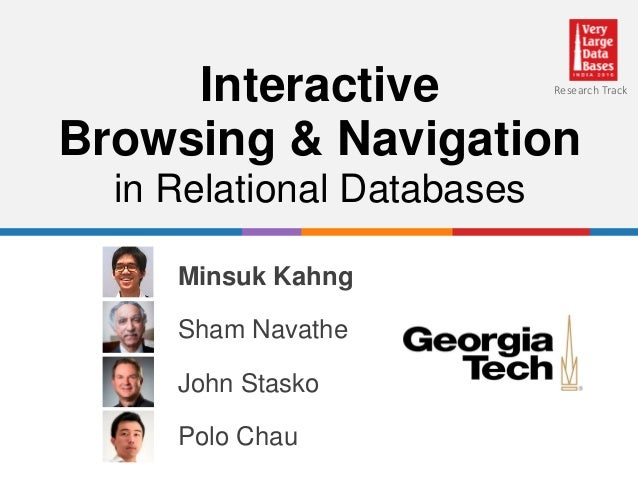 Interactive Browsing & Navigation in Relational Databases Minsuk Kahng Sham Navathe John Stasko Polo Chau Research Track