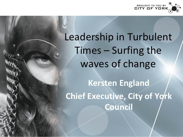 Leadership in Turbulent  Times – Surfing the   waves of change      Kersten EnglandChief Executive, City of York          ...