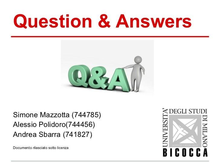 Question & AnswersSimone Mazzotta (744785)Alessio Polidoro(744456)Andrea Sbarra (741827)Documento rilasciato sotto licenza