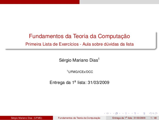 Fundamentos da Teoria da Computação Primeira Lista de Exercícios - Aula sobre dúvidas da lista Sérgio Mariano Dias1 1 UFMG...