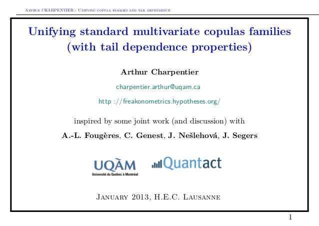 Arthur CHARPENTIER - Unifying copula families and tail dependence Unifying standard multivariate copulas families        (...