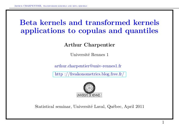 Arthur CHARPENTIER, transformed kernels and beta kernels    Beta kernels and transformed kernels    applications to copula...