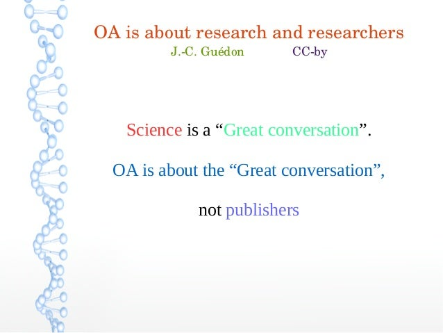 "OA is about research and researchers J.­C. Guédon              CC­by Science is a ""Great conversation"". OA is about the ""G..."