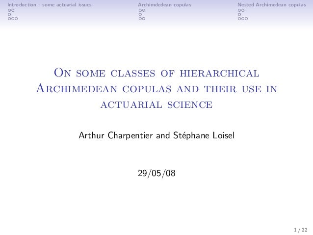 Introduction : some actuarial issues Archimdedean copulas Nested Archimedean copulas On some classes of hierarchical Archi...