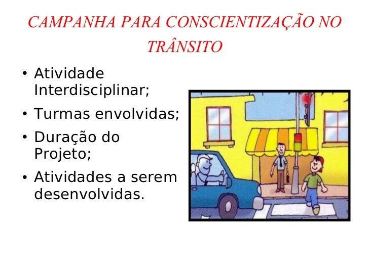 CAMPANHA PARA CONSCIENTIZAÇÃO NO TRÂNSITO <ul><li>Atividade Interdisciplinar; </li></ul><ul><li>Turmas envolvidas; </li></...