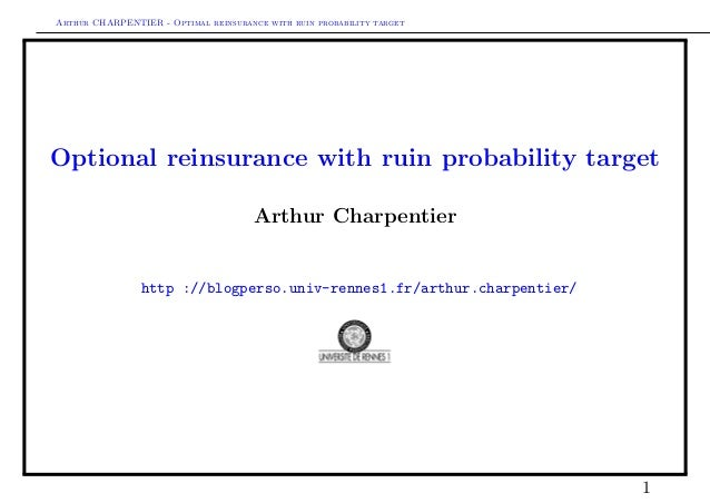Arthur CHARPENTIER - Optimal reinsurance with ruin probability target Optional reinsurance with ruin probability target Ar...