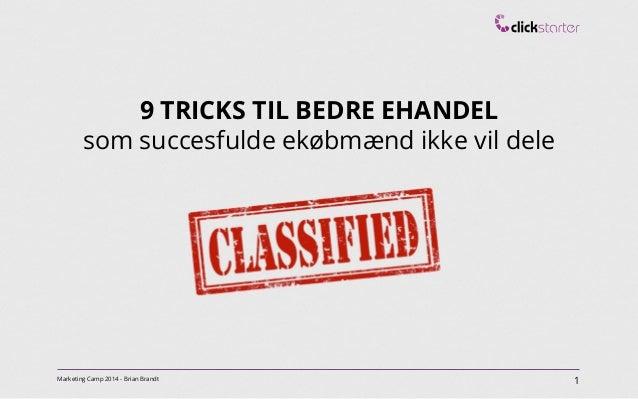 1Marketing Camp 2014 - Brian Brandt 9 TRICKS TIL BEDRE EHANDEL som succesfulde ekøbmænd ikke vil dele