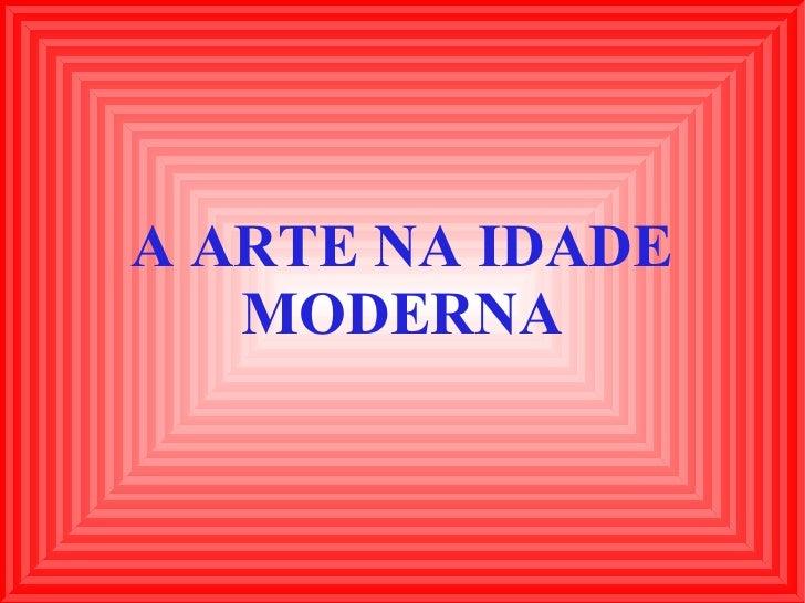 A ARTE NA IDADE MODERNA