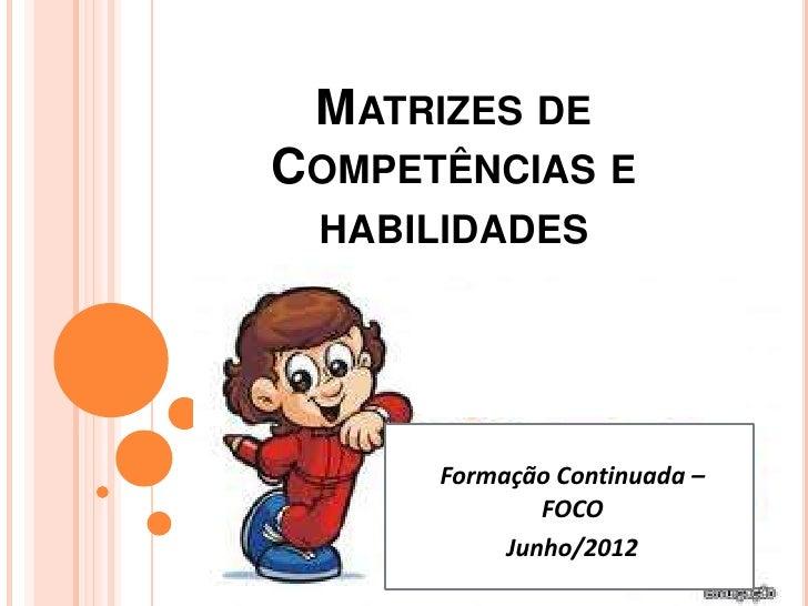 MATRIZES DECOMPETÊNCIAS E HABILIDADES      Formação Continuada –              FOCO           Junho/2012