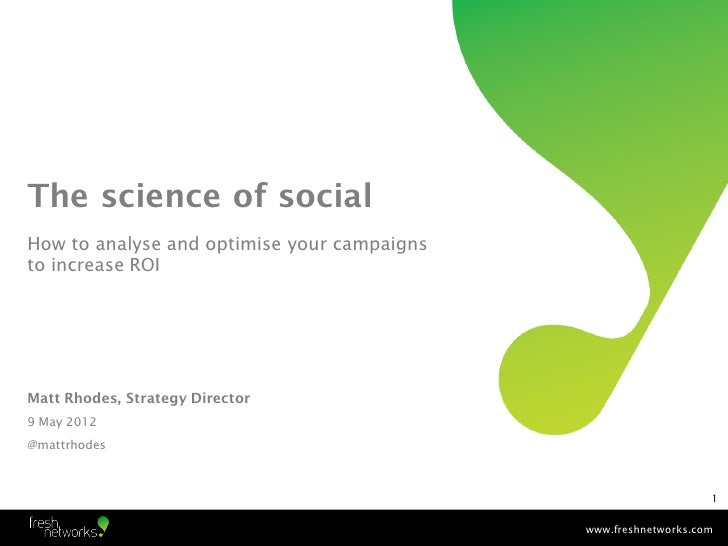 The science of socialHow to analyse and optimise your campaignsto increase ROIMatt Rhodes, Strategy Director9 May 2012@mat...
