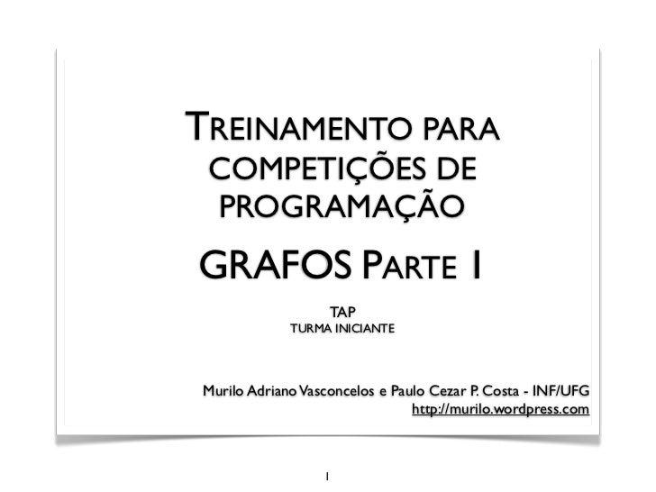 TREINAMENTO PARA COMPETIÇÕES DE PROGRAMAÇÃOGRAFOS PARTE 1                   TAP             TURMA INICIANTEMurilo Adriano ...