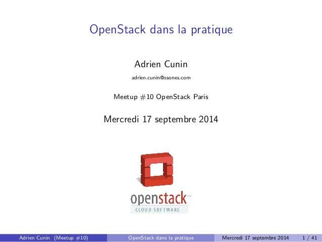 OpenStack dans la pratique  Adrien Cunin  adrien.cunin@osones.com  Meetup #10 OpenStack Paris  Mercredi 17 septembre 2014 ...