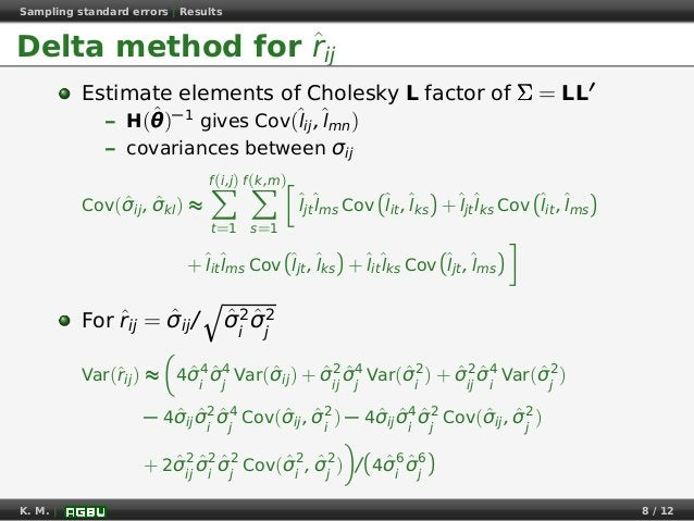 Sampling standard errors   Results Delta method for ˆrij Estimate elements of Cholesky L factor of ΣΣΣ = LL – H(ˆθθθ)−1 gi...