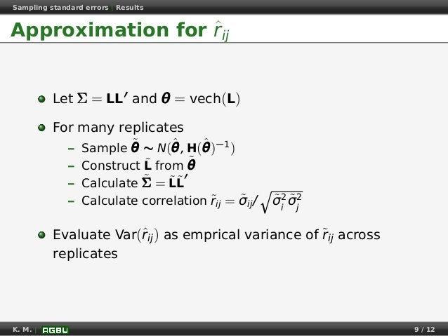 Sampling standard errors   Results Approximation for ˆrij Let ΣΣΣ = LL and θθθ = vech(L) For many replicates – Sample ˜θθθ...