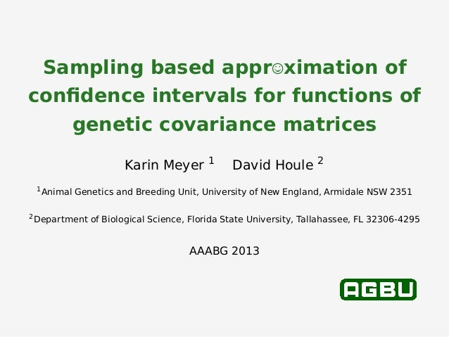 Sampling based appr ximation of confidence intervals for functions of genetic covariance matrices Karin Meyer 1 David Houle...