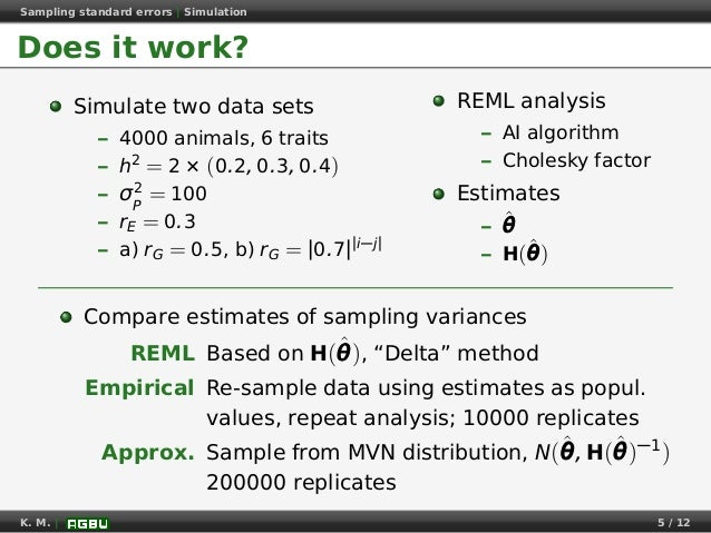 Sampling standard errors   Simulation Does it work? Simulate two data sets – 4000 animals, 6 traits – h2 = 2 × (0.2, 0.3, ...