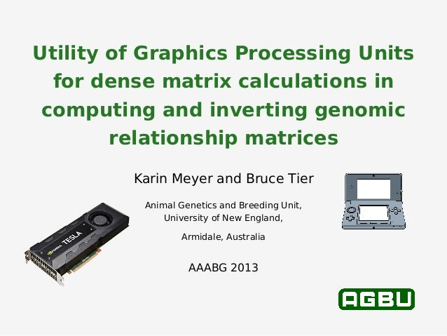 Utility of Graphics Processing Units for dense matrix calculations in computing and inverting genomic relationship matrice...