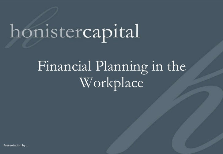 Financial Planning in the Workplace Presentation by …