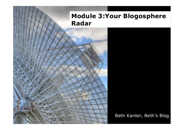 Module 3:Your Blogosphere Radar                Beth Kanter, Beth's Blog