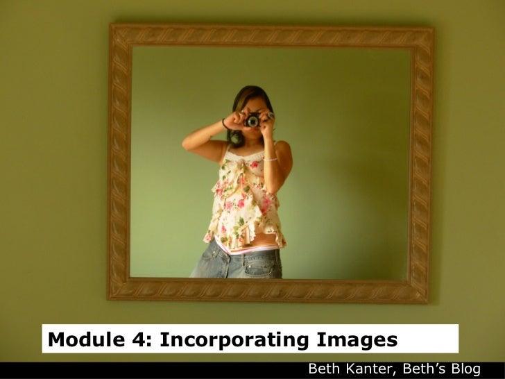 Module 4: Incorporating Images Beth Kanter, Beth's Blog