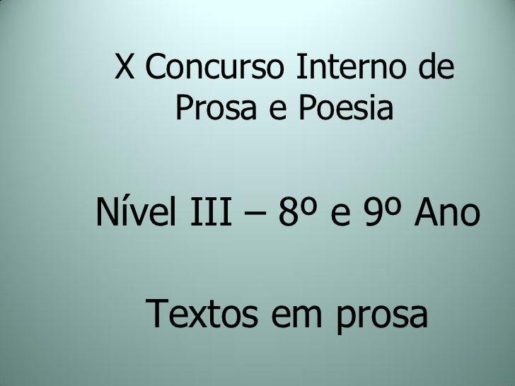 X Concurso Interno de    Prosa e PoesiaNível III – 8º e 9º Ano   Textos em prosa